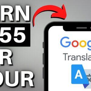 Earn $255 Per Hour from GOOGLE TRANSLATE | Make Money Online